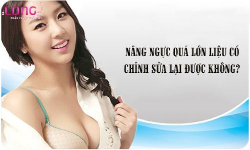 nang-nguc-qua-lon-lieu-co-chinh-sua-lai-duoc-khong